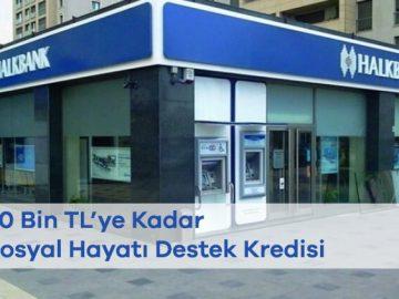 Halkbank 30 Bin TL'ye Kadar Sosyal Hayatı Destek Kredisi
